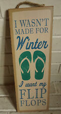 I WASN'T MADE FOR WINTER I WANT MY FLIP FLOPS Beach Home Decor LARGE Sign - NEW