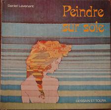 guide pratique : Peindre sur soie - Daniel Lavenant - sérigraphie