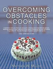 Overcoming Obstacles in Cooking by Matthew W. Miller (2013, Paperback)