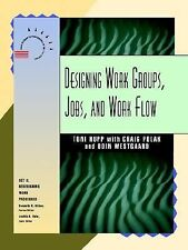 Designing Work Groups, Jobs, and Work Flow (Jossey Bass Business and Management
