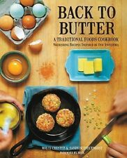 Back to Butter : A Traditional Foods Cookbook - Nourishing Recipes Inspired...