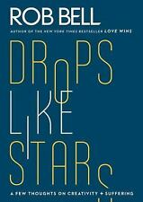 Drops Like Stars : A Few Thoughts on Creativity and Suffering by Rob Bell and...