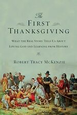 The First Thanksgiving : What the Real Story Tells Us about Loving God and...