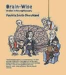 Brain-Wise : Studies in Neurophilosophy by Patricia Smith Churchland (2002,...