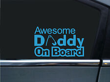 "2X "" Awesome Daddy On Board "" funny car ,baby, dad STICKERS , decals"