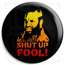Mr. T - Shut Up Fool - 25mm Button Pin Badge - The A Team Retro Cult TV Program