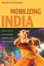 Mobilizing India : Women, Music, and Migration Between India and Trinidad by...