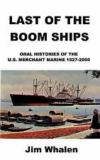 Last of the Boom Ships : Oral Histories of the U. S. Merchant Marine...