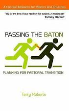 Passing the Baton : Planning for Pastoral Transition by Terry Roberts (2015,...