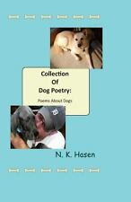 Collection of Dog Poetry : Poems about Dogs by N. K. Hasen (2013, Paperback)