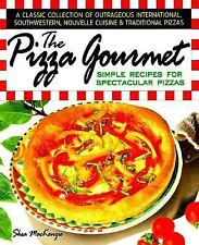 The Pizza Gourmet : Simple Recipes for Spectacular Pizza by Shea MacKenzie