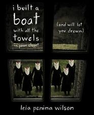 I BUILT A BOAT WITH ALL THE TOWELS IN YOUR  - LEIA PENINA WILSON (PAPERBACK) NEW