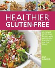 Healthier Gluten-Free: All-Natural, Whole-Grain Recipes Made with Healthy Ingred