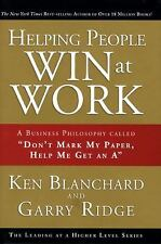 Helping People Win at Work : A Business Philosophy Called ''Don't Mark My...