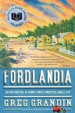 Fordlandia: The Rise and Fall of Henry Ford's Forgotten Jungle City, Greg Grandi