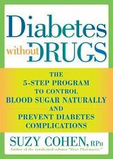 Diabetes Without Drugs : The 5-Step Program to Control Blood Sugar Naturally...
