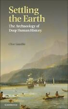 Settling the Earth : The Archaeology of Deep Human History by Clive Gamble...