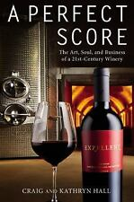 A Perfect Score The Art, Soul, &Business of a 21st Century Winery Wine Book