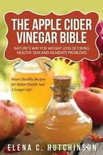The Apple Cider Vinegar Bible: Home Remedies, Treatments And Cures From Your Kit