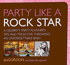 Party Like a Rock Star: A Celebrity Party Planner's Tips and Tricks for Throwing