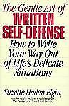 The Gentle Art of Written Self-Defense : How to Write Your Way Out of Life's...