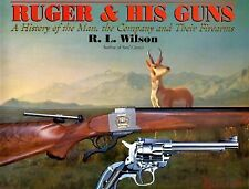Ruger and his Guns : A History of the Man, the Company and Their Firearms by...