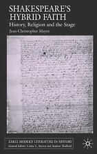 Shakespeare's Hybrid Faith: History, Religion and the Stage (Early Modern