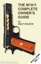 THE M-1911 COMPLETE OWNER'S GUIDE by W.Kuleck , .45 cal WW2 cleaning part manual