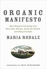Organic Manifesto: How Organic Farming Can Heal Our Planet, Feed the World, and