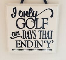 I only golf on days that end in y - Handmade wooden Plaque - Funny Gift
