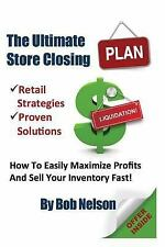 The Ultimate Store Closing Plan : How to Easily Maximize Profits and Sell...
