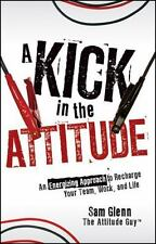 A Kick in the Attitude : An Energizing Approach to Recharge Your Team, Work,...