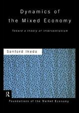 Dynamics of the Mixed Economy : Toward a Theory of Interventionism by Sanford...
