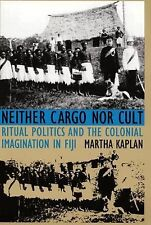 Neither Cargo nor Cult : Ritual Politics and the Colonial Imagination in Fiji...