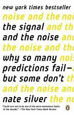 Signal and the Noise Why So Many Predictions Fail--But Some Don't by Nate Silver