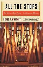 All The Stops: The Glorious Pipe Organ And Its American Masters-ExLibrary