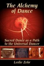 The Alchemy of Dance : Sacred Dance as a Path to the Universal Dancer by...