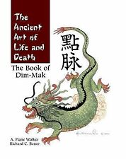 The Ancient Art of Life and Death : The Complete Book of Dim-Mak by Richard Bau…