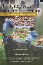 Loitering at the Gate to Eternity : Memoirs of a Psychic Bystander by Louisa...