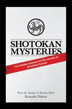 Shotokan Mysteries The Hidden Answers to the Secrets of Shotokan Karate Yokota