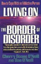 Living on the Border of Disorder: How to Cope With an Addictive Person, O'Neill,