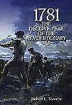 1781 : The Decisive Year of the Revolutionary War by Robert L. Tonsetic...