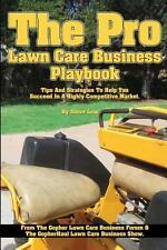 The Pro Lawn Care Business Playbook : Tips and Strategies to Help You Succeed...