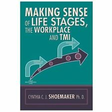 Making Sense of Life Stages, the Workplace and Tmi by Cynthia C. J. Shoemaker...