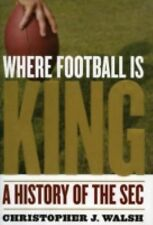 Where Football Is King : A History of the SEC by Christopher J. Walsh (2006, Har