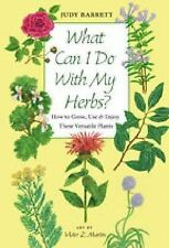 What Can I Do with My Herbs?: How to Grow, Use, and Enjoy These Versatile...