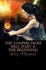 The Vampire from Hell (Part 1) - the Beginning by Ally Thomas (2012, Paperback)