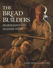 The Bread Builders : Hearth Loaves and Masonry Ovens by Daniel Wing, Daniel...