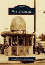 Wickenburg (Images of America) by Downey, Lynn, Desert Caballeros Western Museu