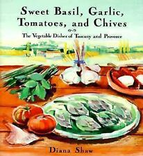 Sweet Basil, Garlic, Tomatoes and Chives: The Vegetable Dishes of Tuscany and Pr